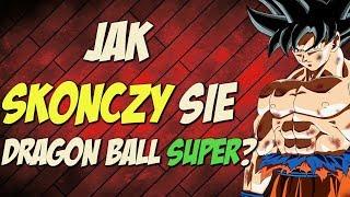 JAK ZAKOŃCZY SIĘ DRAGON BALL SUPER?
