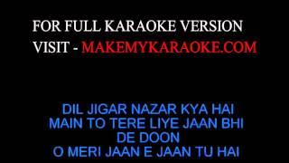 Karaoke Dil Jigar nazar Kya Hai