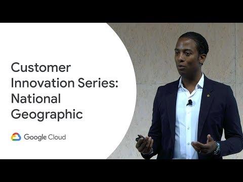 Google Cloud Customer Innovation Series - National Geographic (Cloud Next '19)