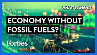 Can The World Economy Survive Without Fossil Fuels? - Steve Forbes | What's Ahead | Forbes