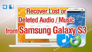 How to Recover Lost or Deleted Audio Music from Samsung Galaxy S3