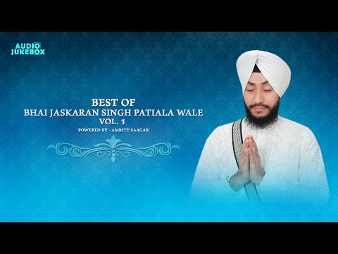 Best Of Bhai Jaskaran Singh Patiala Wale Vol. 1 | Kirtan Jukebox | Amritt Saagar | Non Stop Kirtan