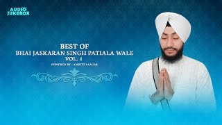 Best Of Bhai Jaskaran Singh Patiala Wale Vol. 1 | Kirtan Jukebox | Amritt Saagar | Non Stop Kirtan