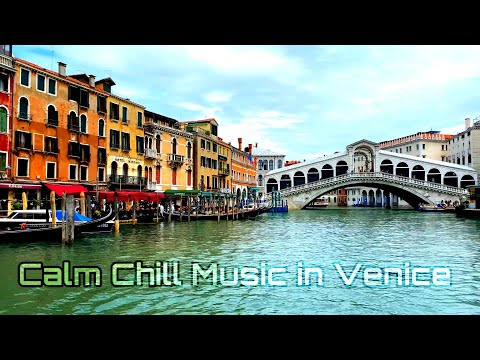 Calming Chill Music in Beautiful Venice Italy, Relax Chill Music, Stress relief Music, Happy music