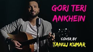 Gori Teri Ankhein Kahein | Lucky Ali | cover by Tanuj Kumar | Sing Dil Se Unplugged
