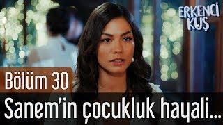 Erkenci Kuş 30. Bölüm - Sanem'in Çocukluk Hayali...