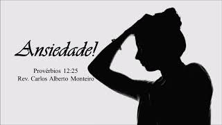 """""""Ansiedade"""" - Rev. Carlos Alberto Monteiro - 10/11/2019, 18h30."""