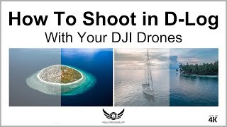 How To Shoot in D-Log With Your DJI Drones (4K)