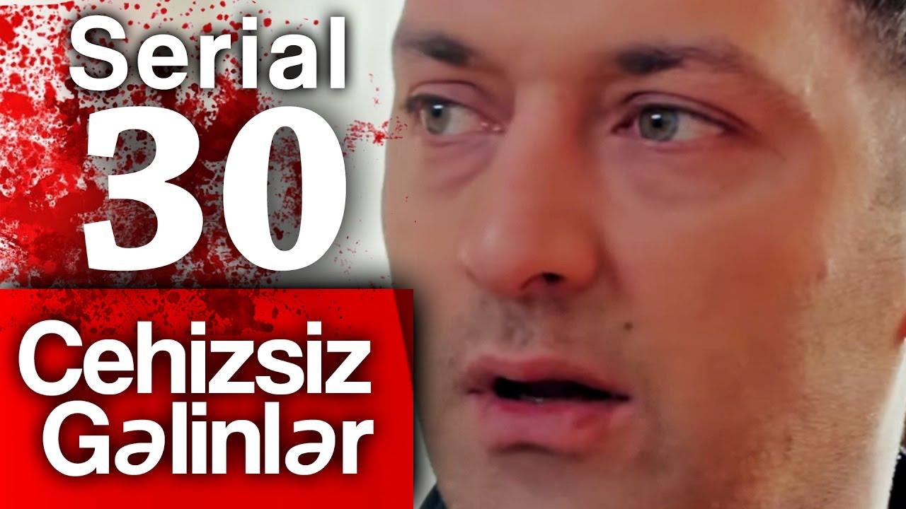 """""""Cehizsiz Gəlinlər"""" serialı - 30 cu seriya"""