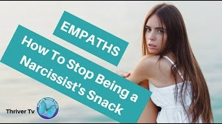Empaths - How To Stop Being A Narcissist's Snack