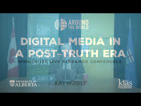 Around the World 2017: Digital Media in a Post-Truth Era (Livestream Recording)