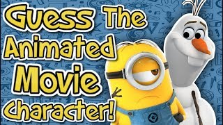 Can YOU Guess The CHARACTER? -Animated Movie GUESSING GAME! - Minions - Frozen - Moana - More