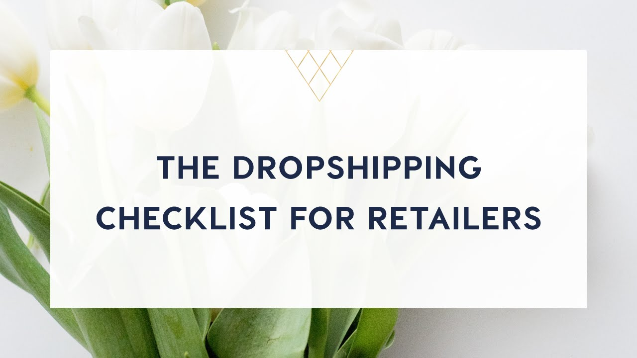 The Dropshipping Checklist For Retailers - Salena Knight
