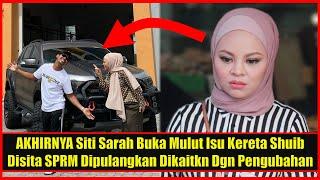 AKHIRNYA Siti Sarah Buka Mulut Isu Kereta Shuib Disita SPRM Dipulangkan Dikaitkn Dgn Pengubahan Wang