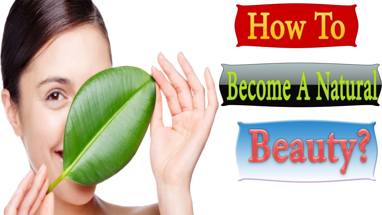 how to become natural beauty - 10 Natural Beauty Hacks Every Girl Should Know | How to Become More ...