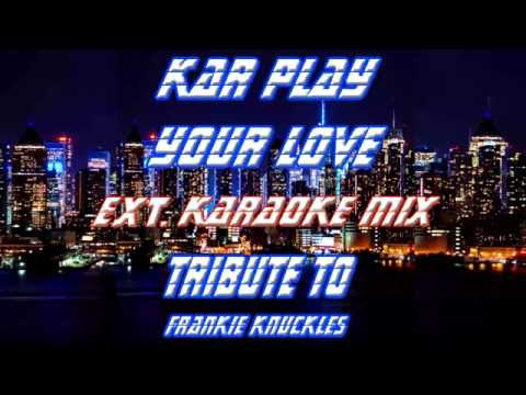 Kar Play - Your love ( Extended Karaoke Mix - Tribute To Frankie Knuckles)