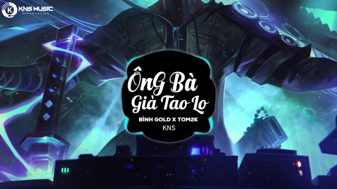 Bình Gold - Ông Bà Già Tao Lo Hết - DJ Tom2k | Mee Media