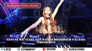 Download Lagu ON MY WAY VS LILY ALAN WALKER BREAKDUTCH FULL BASS TERBARU 2019 mp3