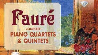 Fauré: Complete Piano Quartets & Quintets