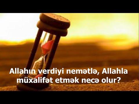 Allahın verdiyi nemətlə, Allahla müxalifət etmək necə olur?