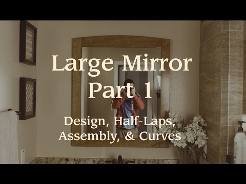mirror-frame-pt.-1:-design,-half-laps,-assembly,-&-curves
