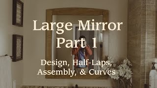 Mirror Frame Pt. 1:  Design, Half-laps, Assembly, & Curves