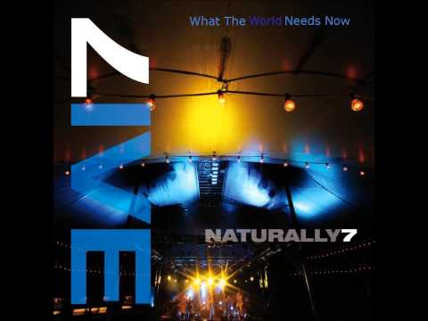 Naturally 7 - What The World Needs Now