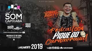 PODCAST 004 DJ GABRIEL PRATTI [PIQUE DO CARNAVRAUU] SOM CAPIXABA 2019