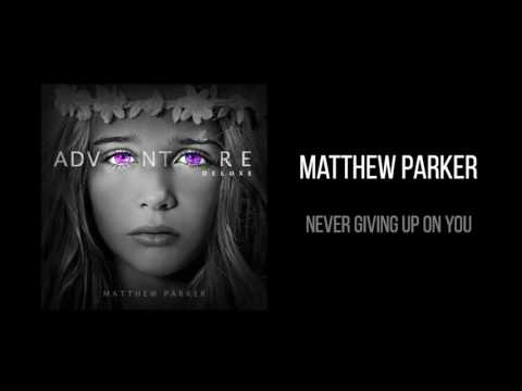 "Matthew Parker - ""Never Giving Up On You"""
