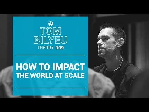 How to Impact the World at Scale | Tom Bilyeu Theory 009