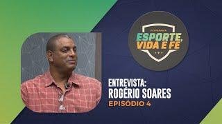Esporte, Vida e Fé | Entrevista Rogério Soares | Episódio 04 | IPP TV