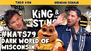 Dark World of Wisconsin | King and the Sting w/ Theo Von & Brendan Schaub #79