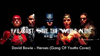 Justice League - Heroes Trailer Song (David Bowie - Heroes) // Cover by Gang of Youths