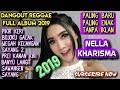 DANGDUT REGGAE NELLA KHARISMA PALING BARU PALING ENAK FULL ALBUM 2019