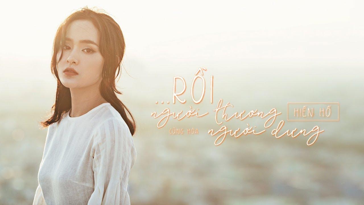 Rồi Người Thương Cũng Hóa Người Dưng - Official MV | Hiền Hồ -PC16