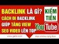 BACKLINK là gì, Cách đi Backlink hiệu quả, Tăng view youtube, Seo video lên top
