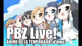 PBZ Live! - Anime de la temporada (o algo)