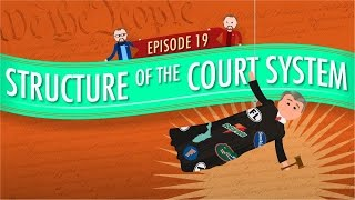 Structure Of The Court System: Crash Course Government And Politics #19