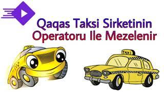 Qaqaş Taksi Şirkətinin Operatoru İlə Məzələnir