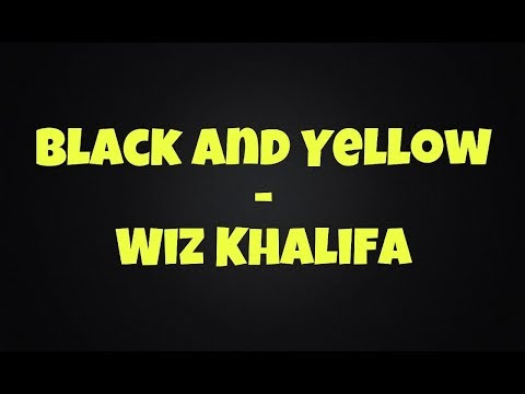 Black and yellow  Wiz Khalifa clean lyrics