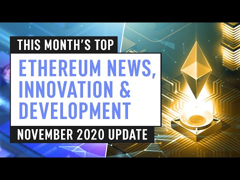 This Month's Top Ethereum News, Innovation & Development – November 2020