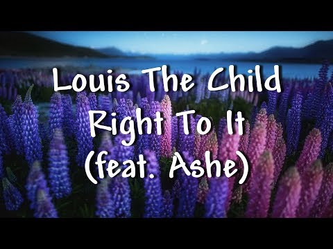 Louis The Child - Right To It (feat. Ashe) - Lyrics