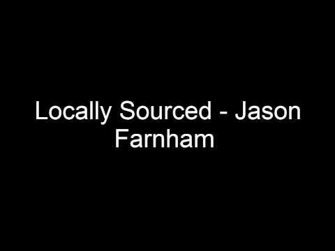 Locally Sourced - Jason Farnham (no copyright)