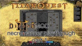 Titan Quest: Diablo 2 Immortal MOD - Necromancer playthrough part 1 - 1080p 60fps - No commentary