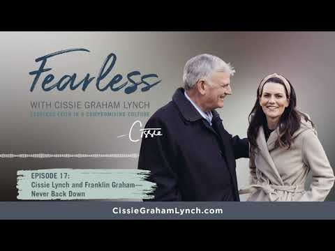 Fearless With Cissie Graham Lynch, Episode 17: Cissie Lynch And Franklin Graham - Never Back Down