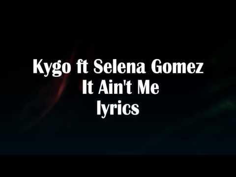 Kygo ft Selena Gomez It Ain't Me LYRICS