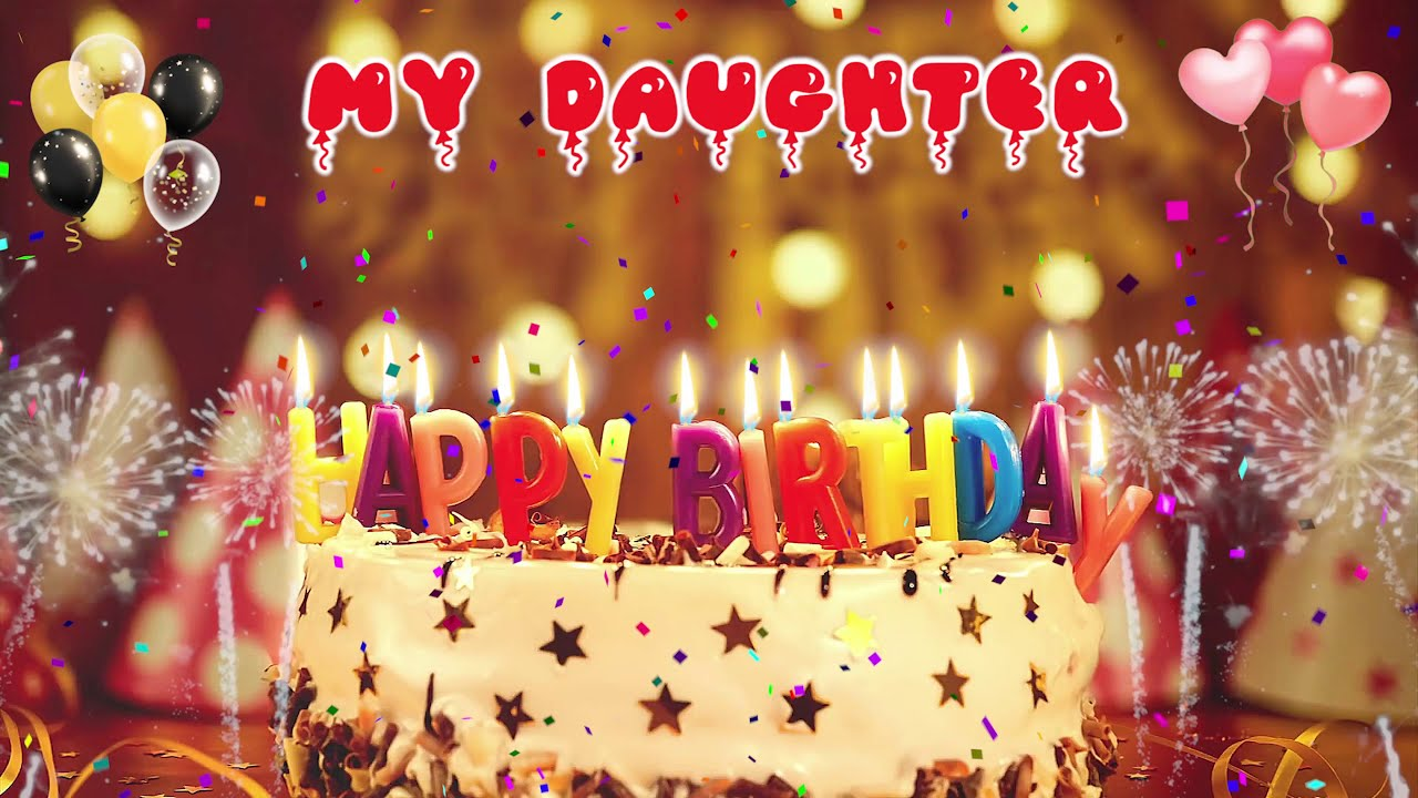 My Daughter Birthday Song Happy Birthday My Daughter Youtube