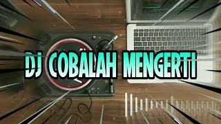 Download Lagu DJ REMIX SLOW COBALAH MENGERTI FULL BASS mp3