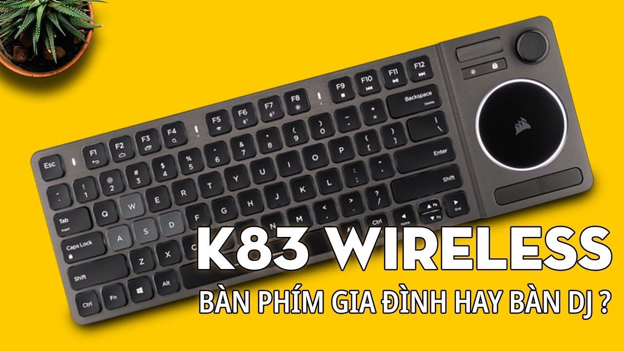 Đánh giá bàn phím Corsair K83: Bàn phím không dây hay bàn DJ ?