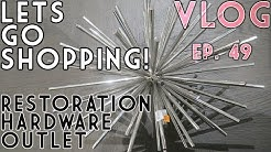 LET'S GO SHOPPING - RESTORATION HARDWARE OUTLET - VLOG EP. 49